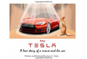 The Tesla & The Mouse: Children's Book About Electric Car Driven By Rodent Who Loves It