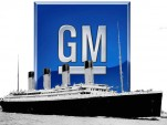We hope GM hasn't hit the mother of all icebergs.